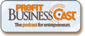 Profit Businesscast : Produced and co - hosted by Robert Gold for PROFIT Magazine